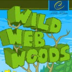 2-6 In 14 different langauges Wild Web Woods is an online game for teaching basic Internet safety in a fun and friendly fairy tale environment